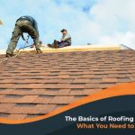 The Basics of Roofing Work: What You Need to Know